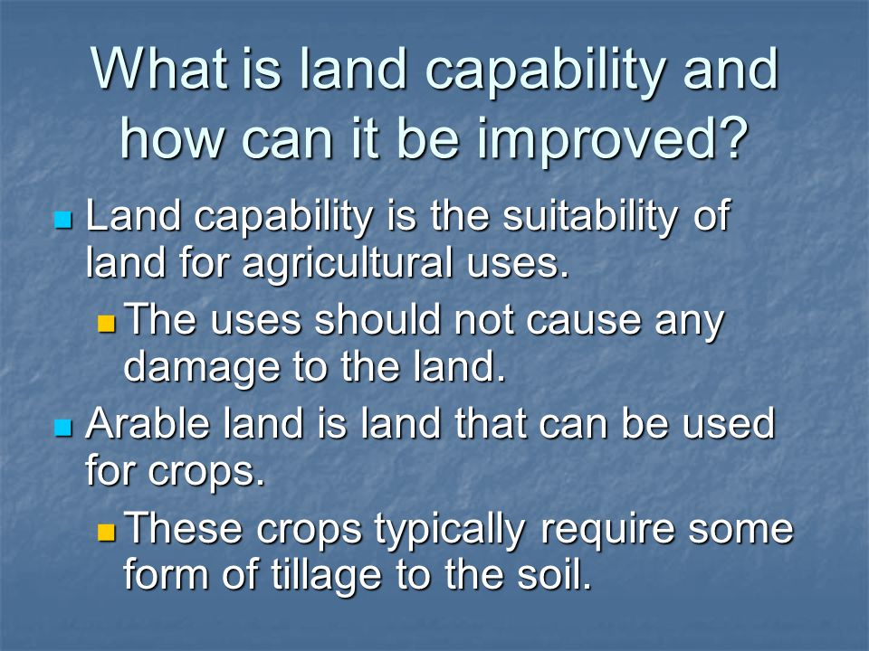 What is land capability and how can it be improved? Land capability is the suitability of land for agricultural uses. Land capability is the suitabili