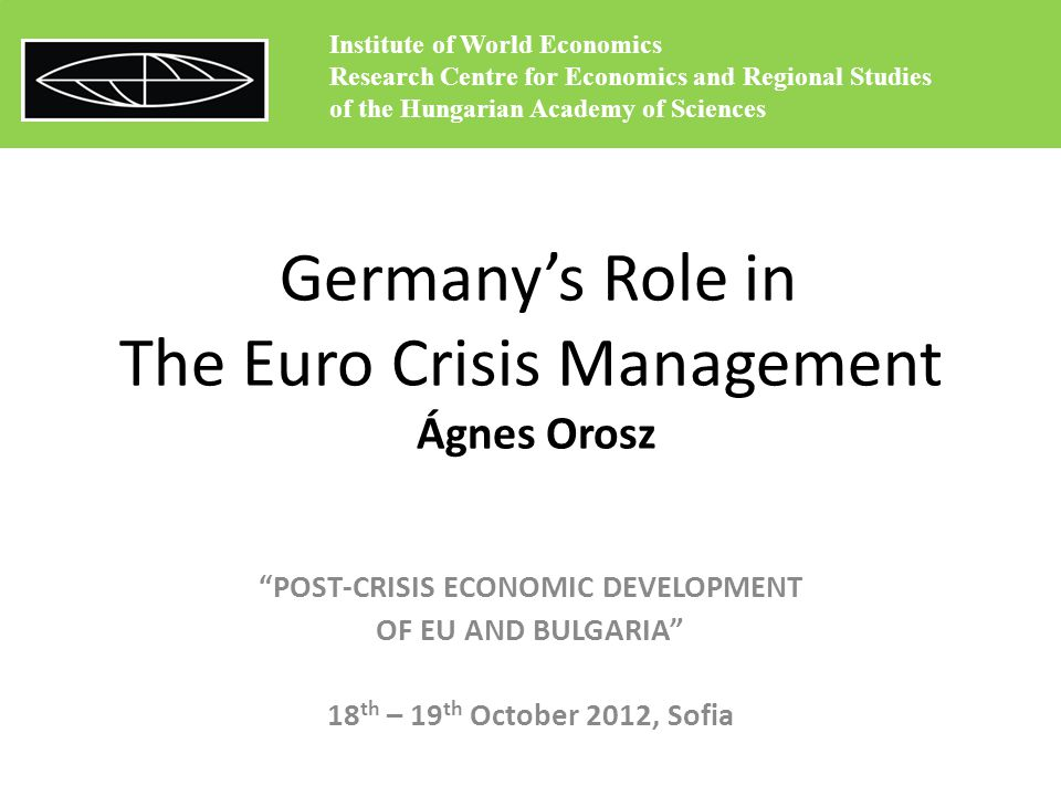 Outline Importance, relevance of the topic The nature of sovereign debt crisis Competitiveness imbalances Current account imbalances Germany's euro trilemma Final remarks Institute of World Economics Research Centre for Economics and Regional Studies of the Hungarian Academy of Sciences