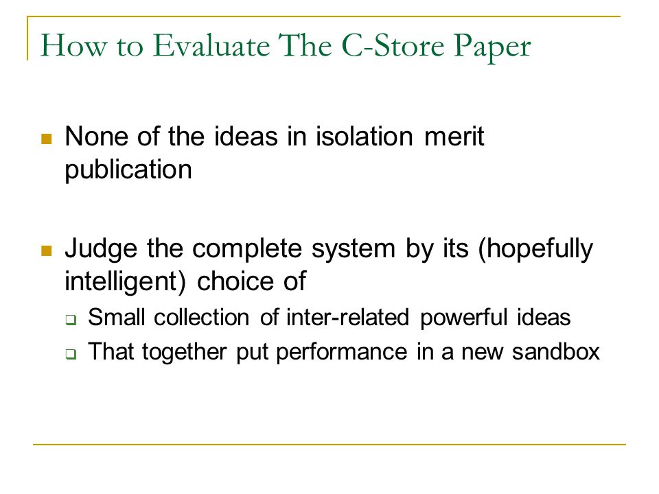 How to Evaluate The C-Store Paper None of the ideas in isolation merit publication Judge the complete system by its (hopefully intelligent) choice of