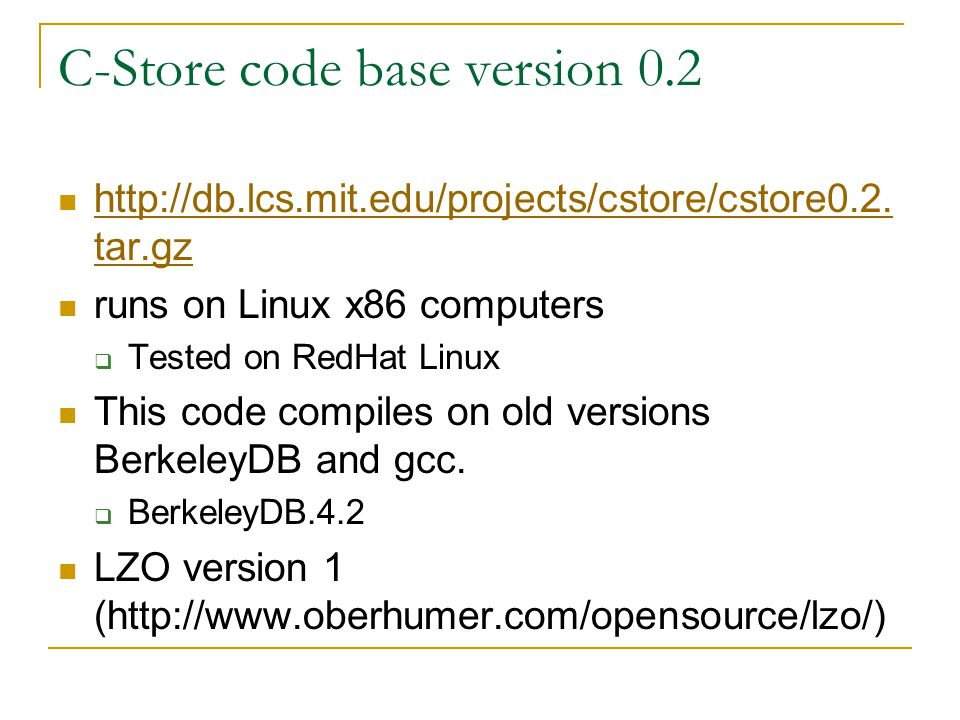 C-Store code base version 0.2 http://db.lcs.mit.edu/projects/cstore/cstore0.2. tar.gz http://db.lcs.mit.edu/projects/cstore/cstore0.2. tar.gz runs on