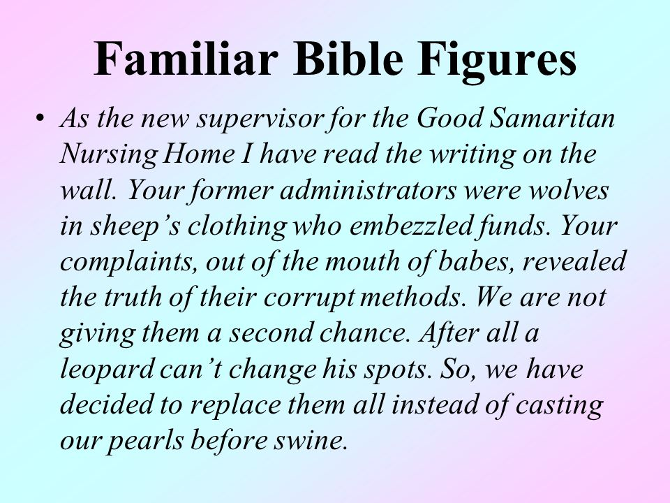 Familiar Bible Figures As the new supervisor for the Good Samaritan Nursing Home I have read the writing on the wall. Your former administrators were