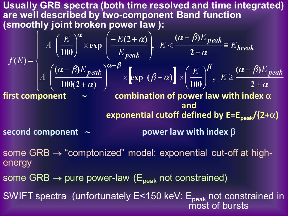 Usually GRB spectra (both time resolved and time integrated) are well described by two-component Band function (smoothly joint broken power law ): fir