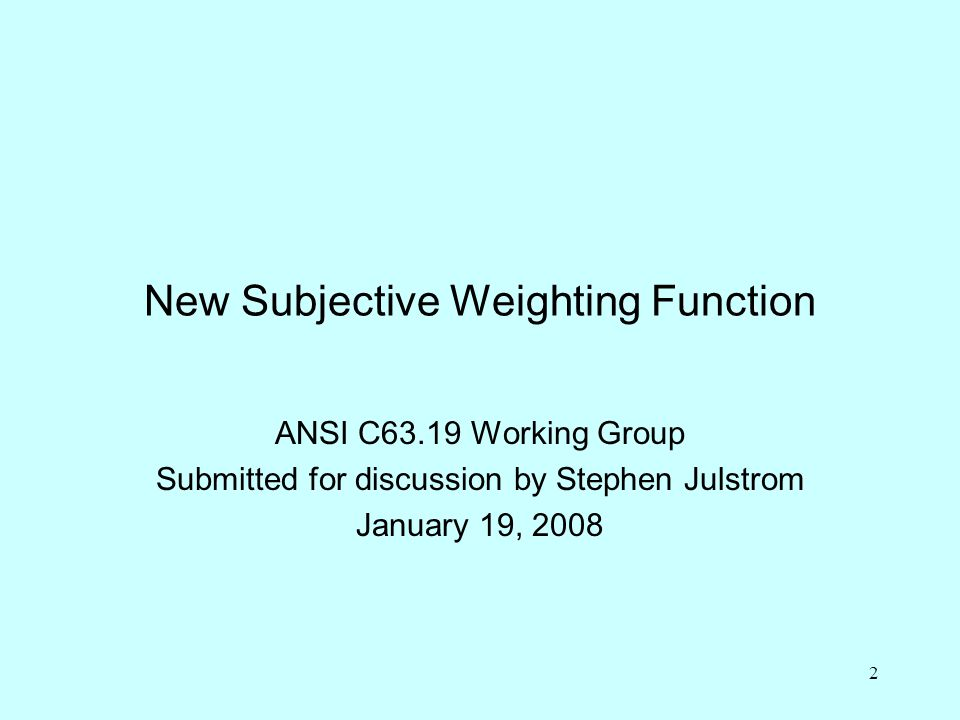 2 New Subjective Weighting Function ANSI C63.19 Working Group Submitted for discussion by Stephen Julstrom January 19, 2008