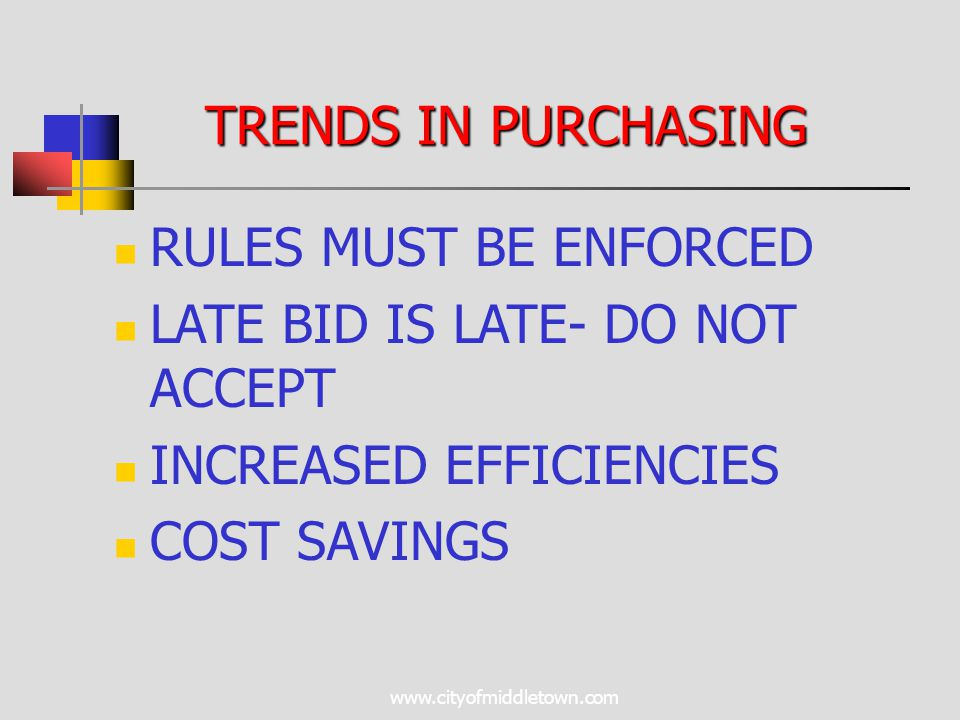 www.cityofmiddletown.com TRENDS IN PURCHASING RULES MUST BE ENFORCED LATE BID IS LATE- DO NOT ACCEPT INCREASED EFFICIENCIES COST SAVINGS