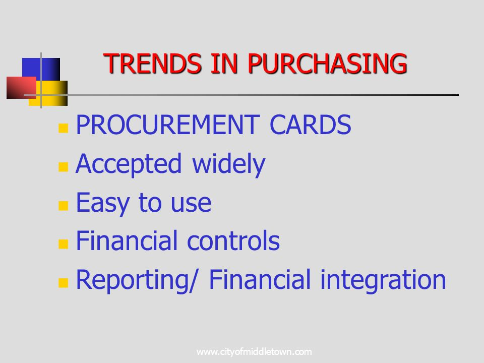 www.cityofmiddletown.com TRENDS IN PURCHASING PROCUREMENT CARDS Accepted widely Easy to use Financial controls Reporting/ Financial integration