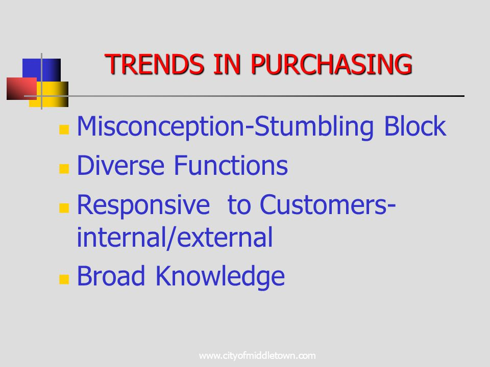 www.cityofmiddletown.com TRENDS IN PURCHASING Misconception-Stumbling Block Diverse Functions Responsive to Customers- internal/external Broad Knowledge