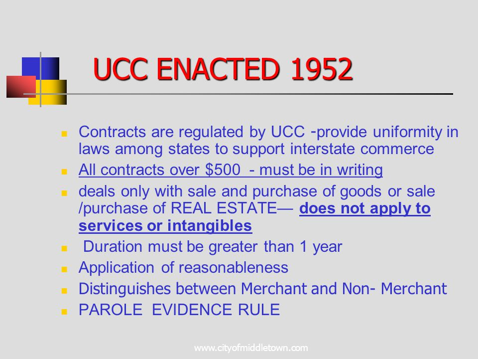 www.cityofmiddletown.com UCC ENACTED 1952 Contracts are regulated by UCC - provide uniformity in laws among states to support interstate commerce All