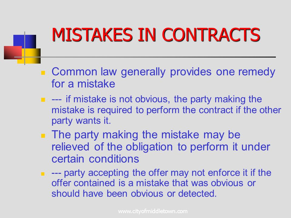 www.cityofmiddletown.com Common law generally provides one remedy for a mistake --- if mistake is not obvious, the party making the mistake is required to perform the contract if the other party wants it.