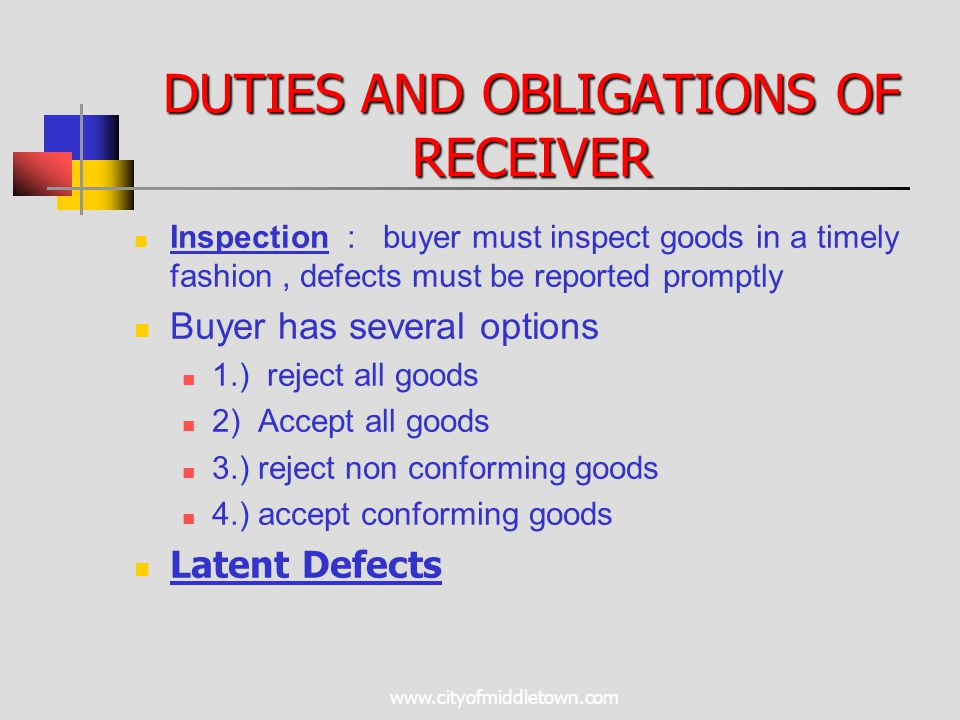 www.cityofmiddletown.com DUTIES AND OBLIGATIONS OF RECEIVER Inspection : buyer must inspect goods in a timely fashion, defects must be reported prompt