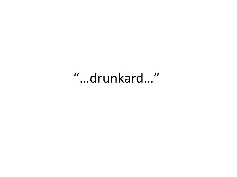 """""""…drunkard…"""""""