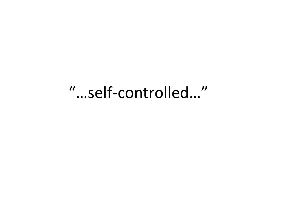 …self-controlled…
