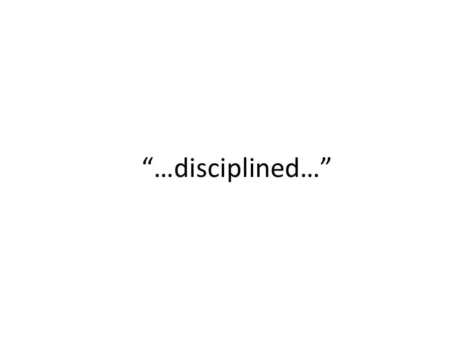 """…disciplined…"""