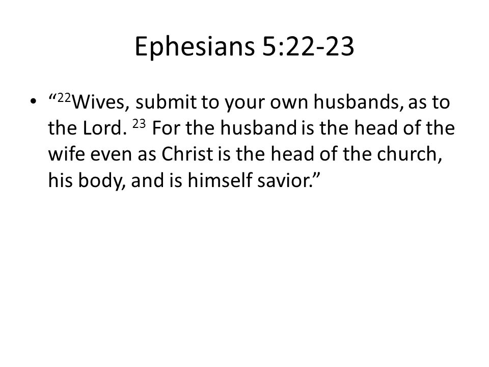 Ephesians 5:22-23 22 Wives, submit to your own husbands, as to the Lord.
