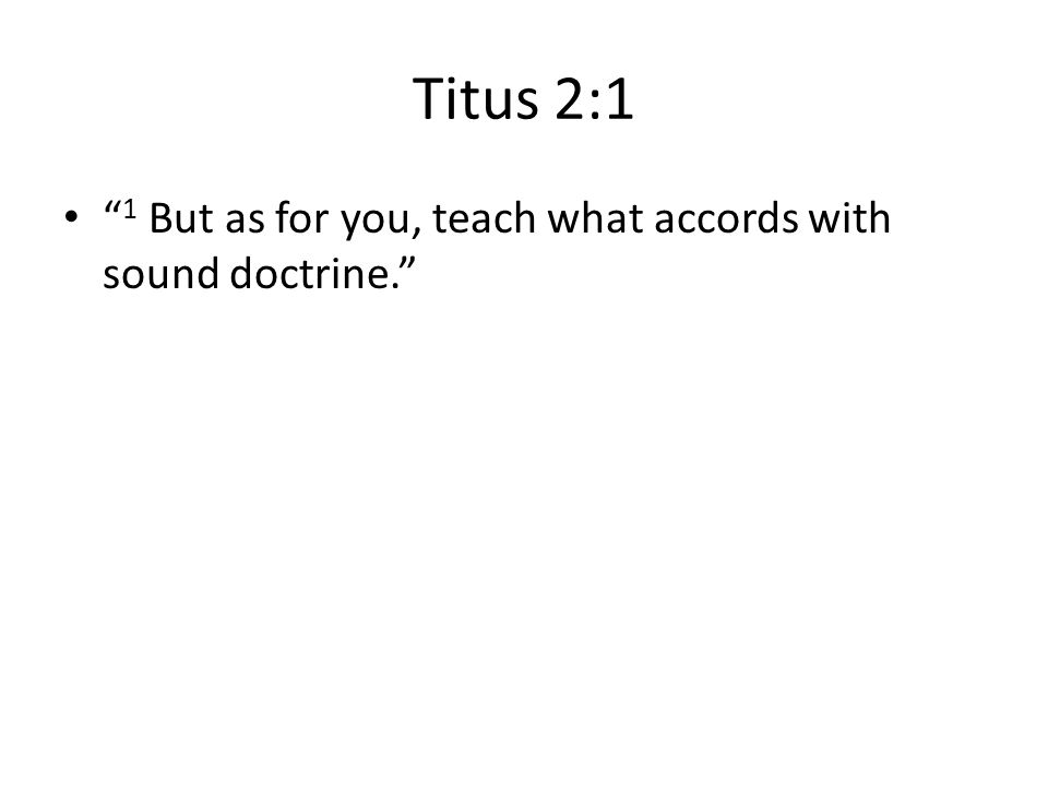 """Titus 2:1 """" 1 But as for you, teach what accords with sound doctrine."""""""