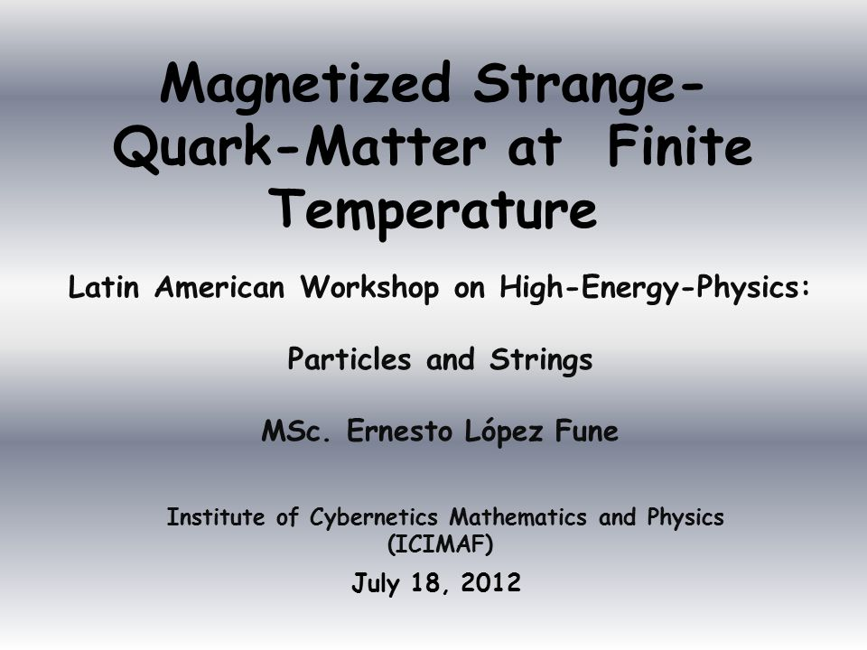 Magnetized Strange- Quark-Matter at Finite Temperature July 18, 2012 Latin American Workshop on High-Energy-Physics: Particles and Strings MSc.