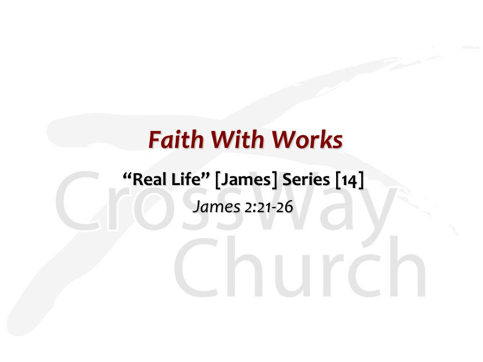 Faith With Works Real Life [James] Series [14] James 2:21-26