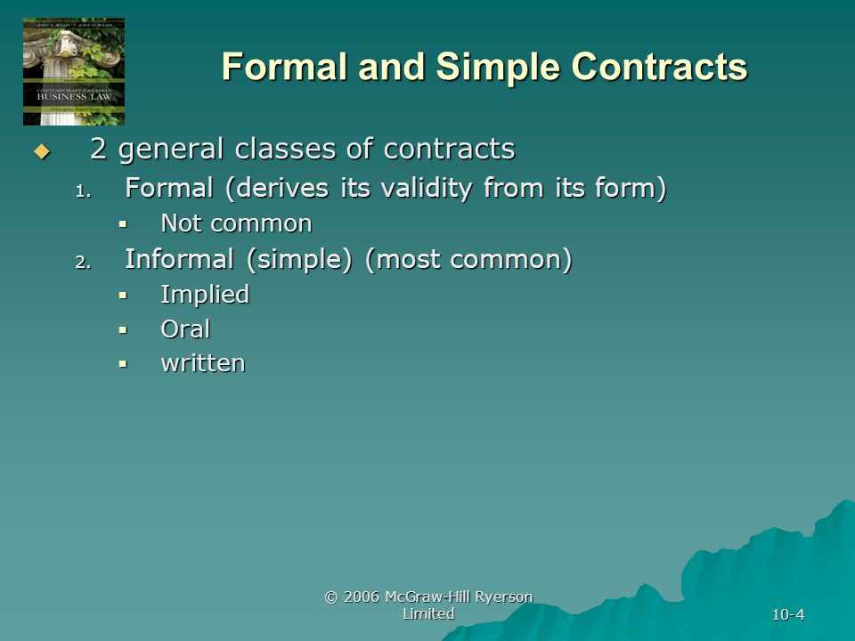© 2006 McGraw-Hill Ryerson Limited 10-4 Formal and Simple Contracts  2 general classes of contracts 1.