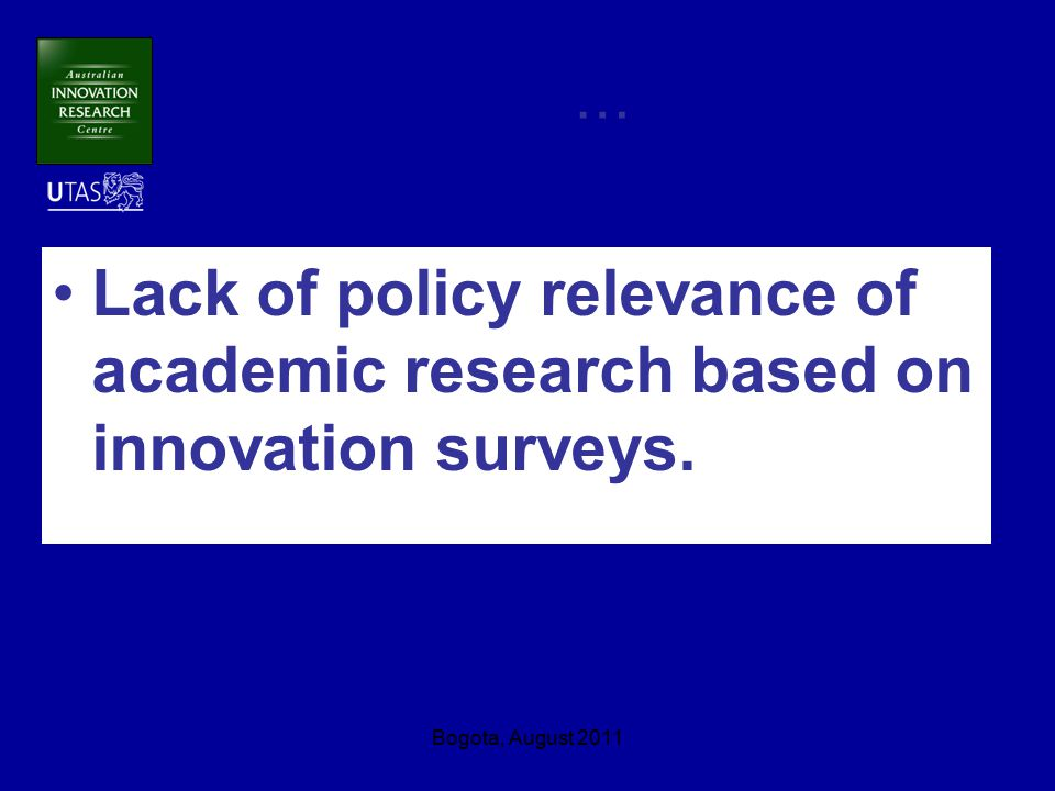 Bogota, August 2011 … Lack of policy relevance of academic research based on innovation surveys.