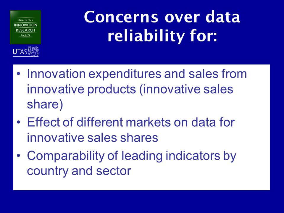 Concerns over data reliability for: Innovation expenditures and sales from innovative products (innovative sales share) Effect of different markets on data for innovative sales shares Comparability of leading indicators by country and sector