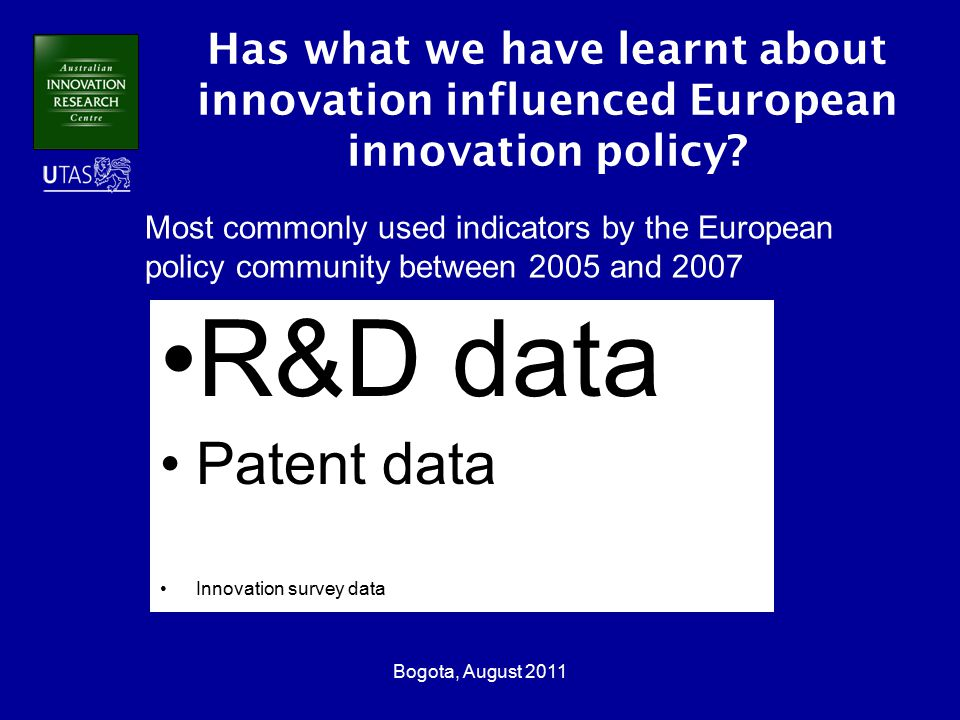 Bogota, August 2011 Has what we have learnt about innovation influenced European innovation policy.