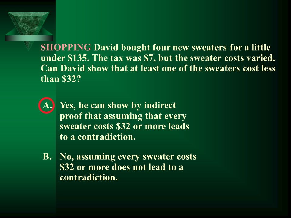 A.Yes, he can show by indirect proof that assuming that every sweater costs $32 or more leads to a contradiction. B.No, assuming every sweater costs $