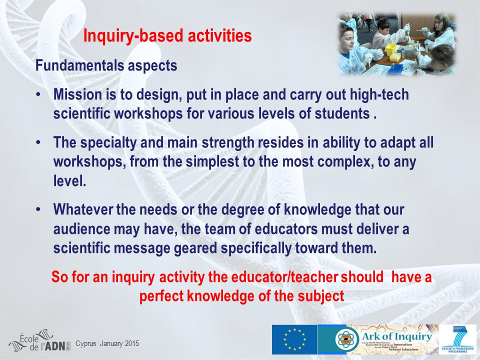 Inquiry-based activities Fundamentals aspects Mission is to design, put in place and carry out high-tech scientific workshops for various levels of students.