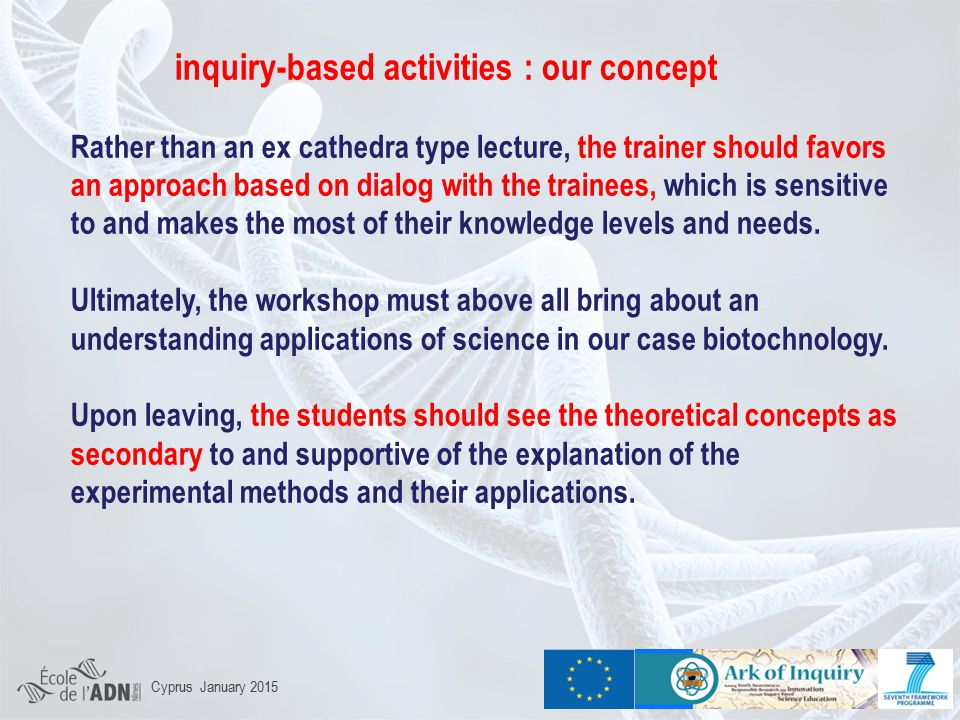 inquiry-based activities : our concept Rather than an ex cathedra type lecture, the trainer should favors an approach based on dialog with the trainees, which is sensitive to and makes the most of their knowledge levels and needs.