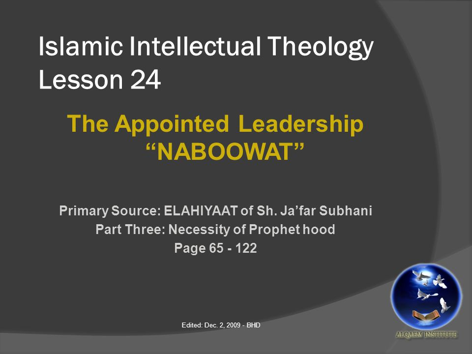 Islamic Intellectual Theology Lesson 24 The Appointed Leadership NABOOWAT Primary Source: ELAHIYAAT of Sh.
