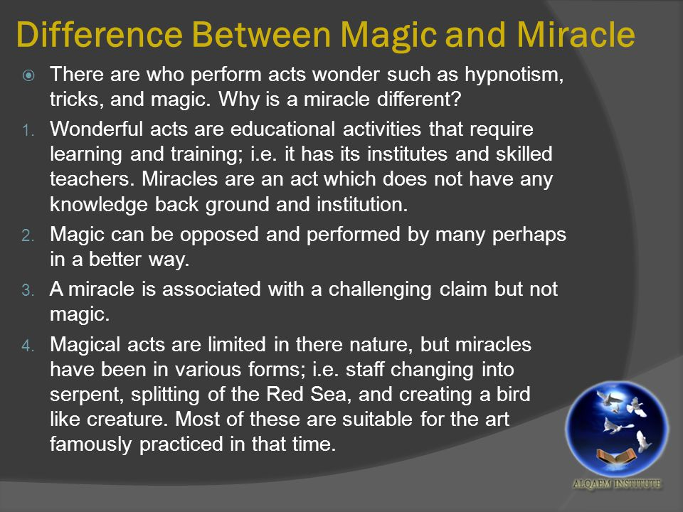 Difference Between Magic and Miracle  There are who perform acts wonder such as hypnotism, tricks, and magic.
