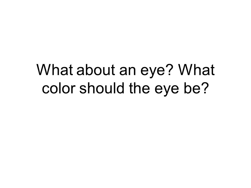 What about an eye? What color should the eye be?