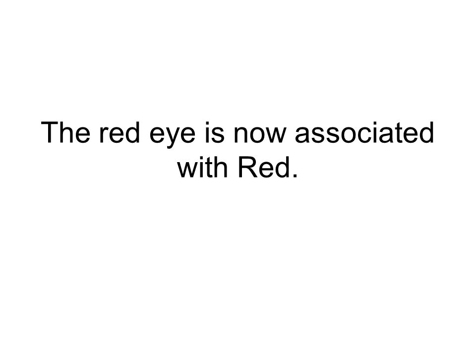 The red eye is now associated with Red.