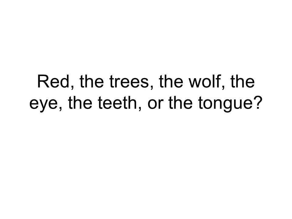 Red, the trees, the wolf, the eye, the teeth, or the tongue?
