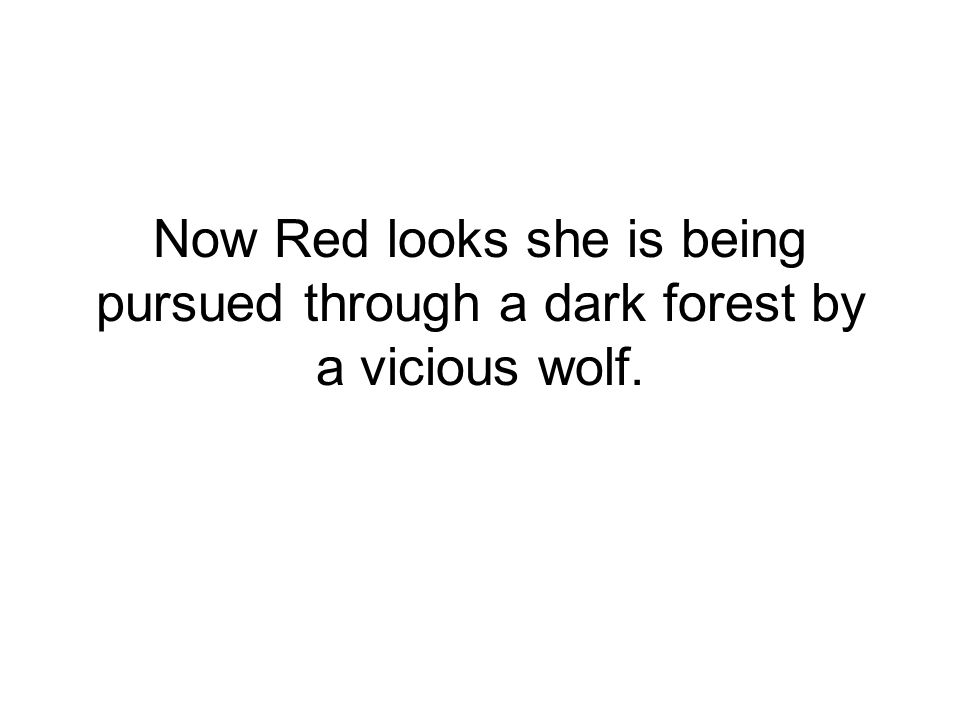 Now Red looks she is being pursued through a dark forest by a vicious wolf.