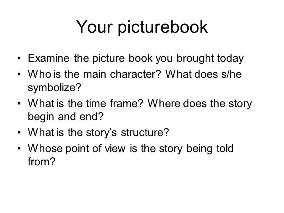 Your picturebook Examine the picture book you brought today Who is the main character.