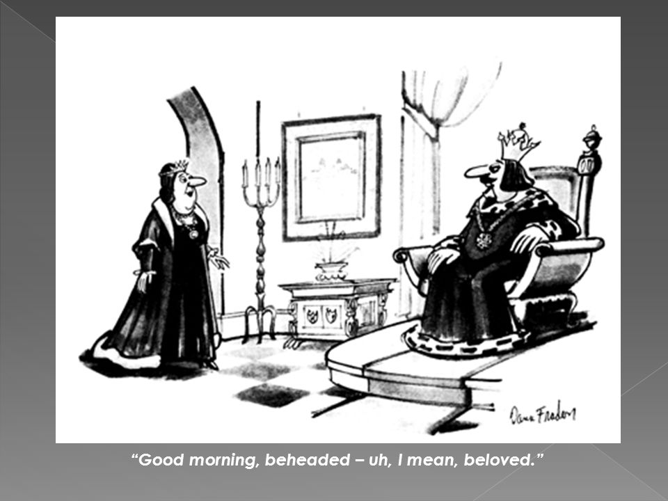 Good morning, beheaded – uh, I mean, beloved.