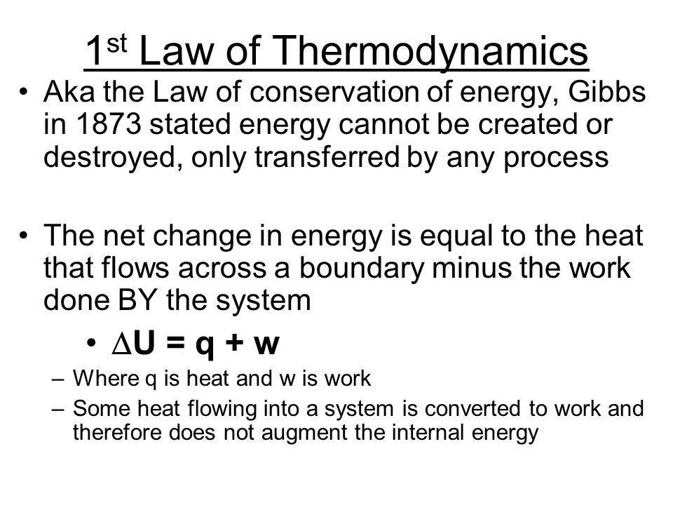 Aka the Law of conservation of energy, Gibbs in 1873 stated energy cannot be created or destroyed, only transferred by any process The net change in e