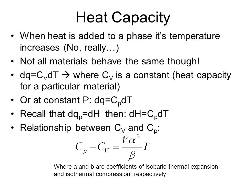 Heat Capacity When heat is added to a phase it's temperature increases (No, really…) Not all materials behave the same though.