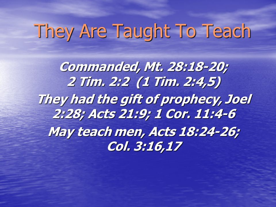 They Are Taught To Teach Commanded, Mt. 28:18-20; 2 Tim.