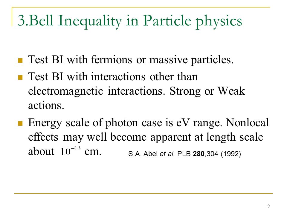 9 3.Bell Inequality in Particle physics Test BI with fermions or massive particles.