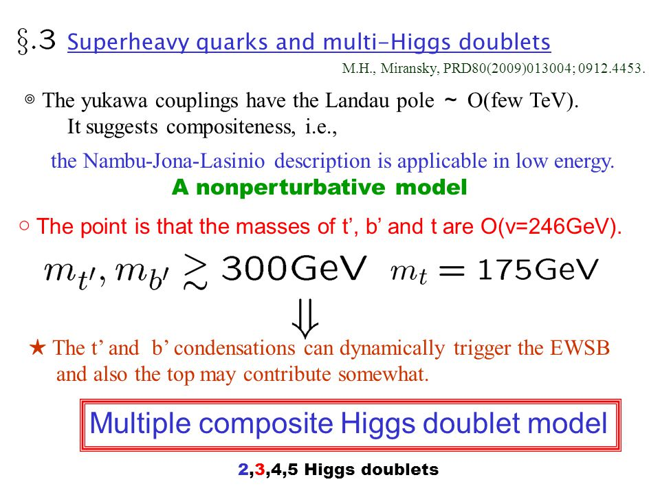 Superheavy quarks and multi-Higgs doublets ◎ The yukawa couplings have the Landau pole ~ O(few TeV).