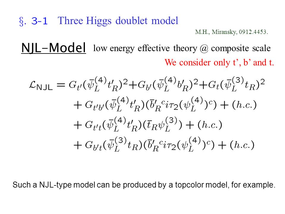 NJL-Model Three Higgs doublet model low energy effective theory @ composite scale M.H., Miransky, 0912.4453.