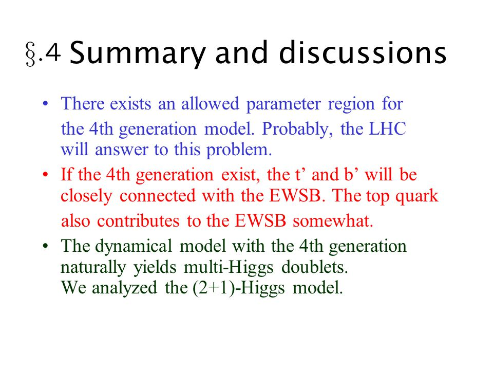 Summary and discussions There exists an allowed parameter region for the 4th generation model.