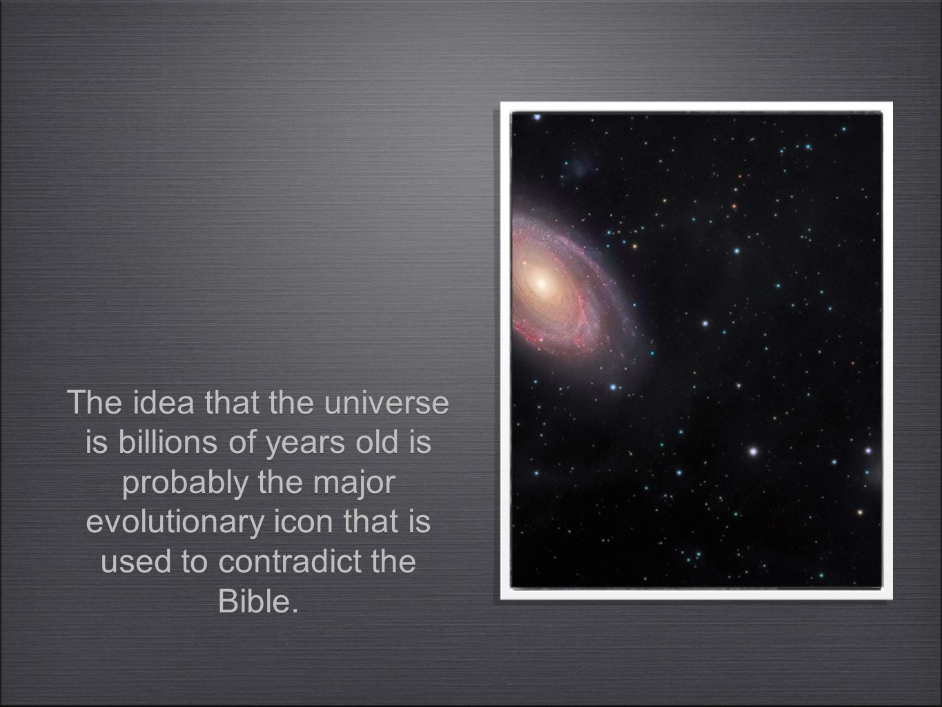 The idea that the universe is billions of years old is probably the major evolutionary icon that is used to contradict the Bible.