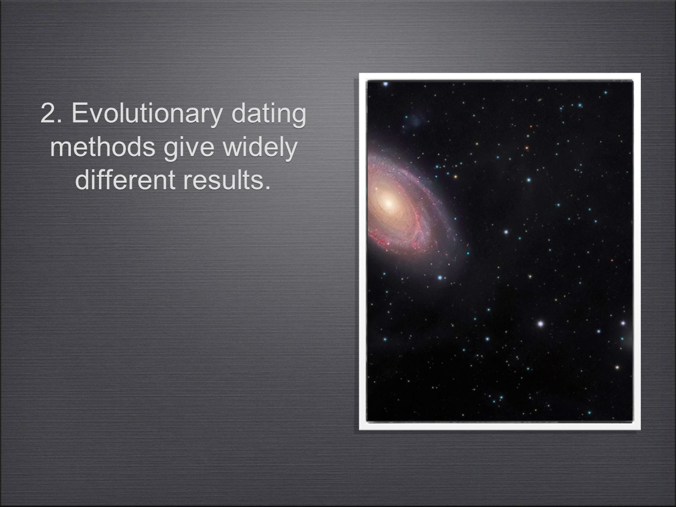 2. Evolutionary dating methods give widely different results.