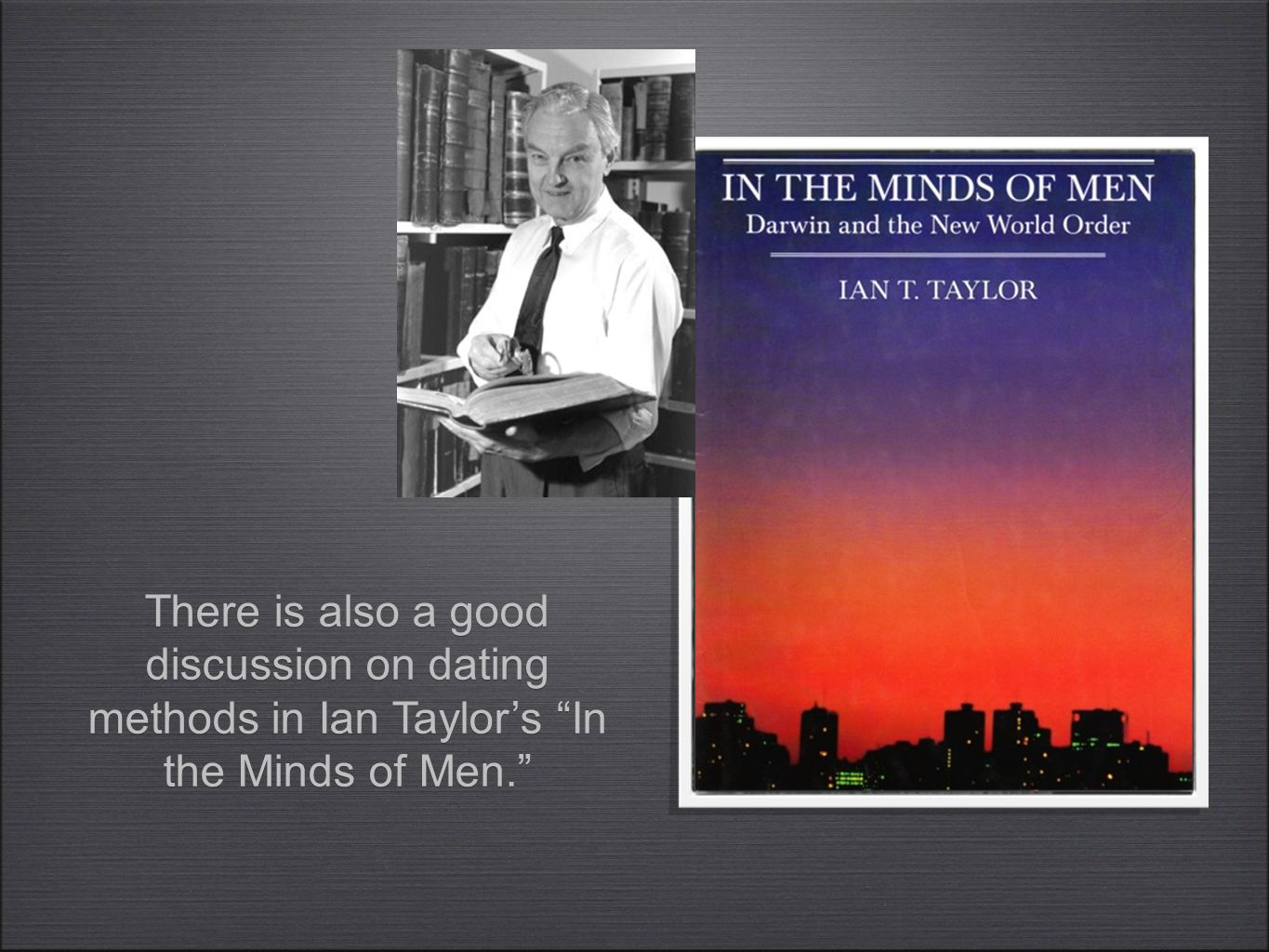 "There is also a good discussion on dating methods in Ian Taylor's ""In the Minds of Men."""