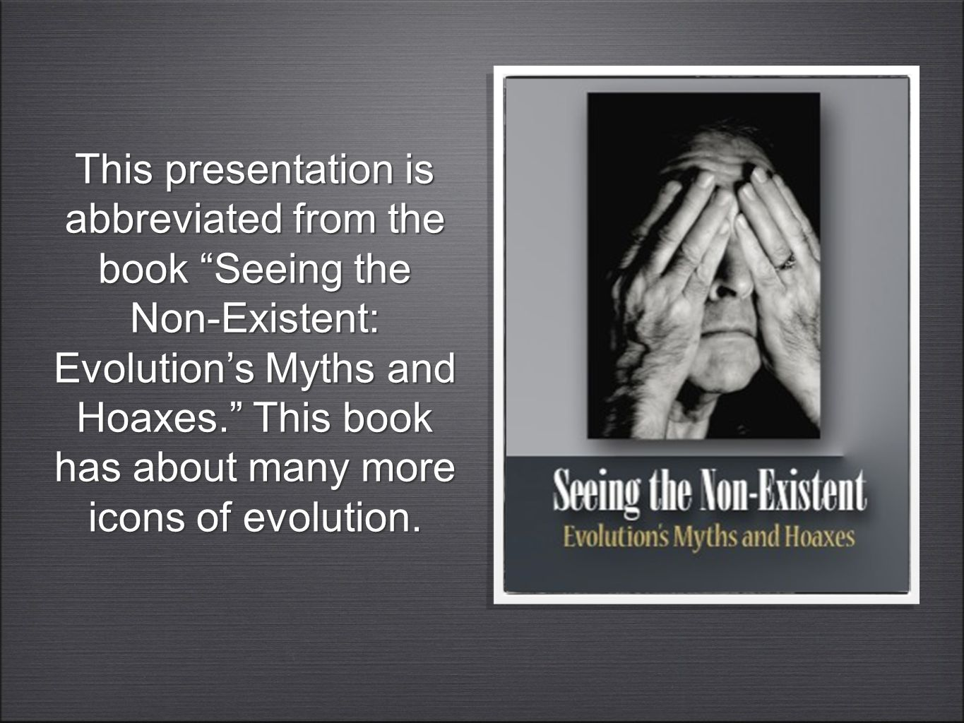 "This presentation is abbreviated from the book ""Seeing the Non-Existent: Evolution's Myths and Hoaxes."" This book has about many more icons of evoluti"