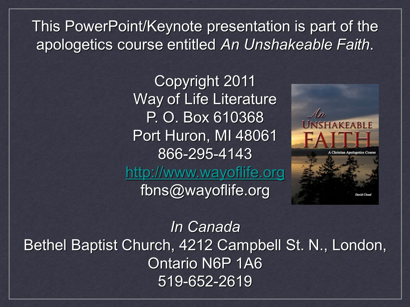 This PowerPoint/Keynote presentation is part of the apologetics course entitled An Unshakeable Faith. Copyright 2011 Way of Life Literature P. O. Box