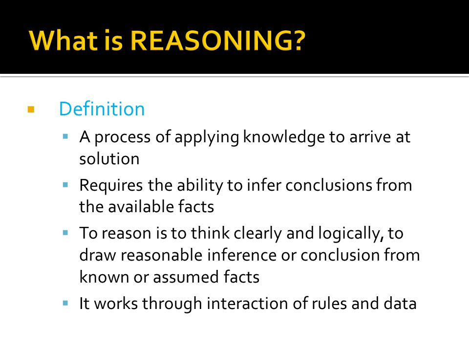 Process of working with knowledge, facts and problem solving strategies to draw conclusions