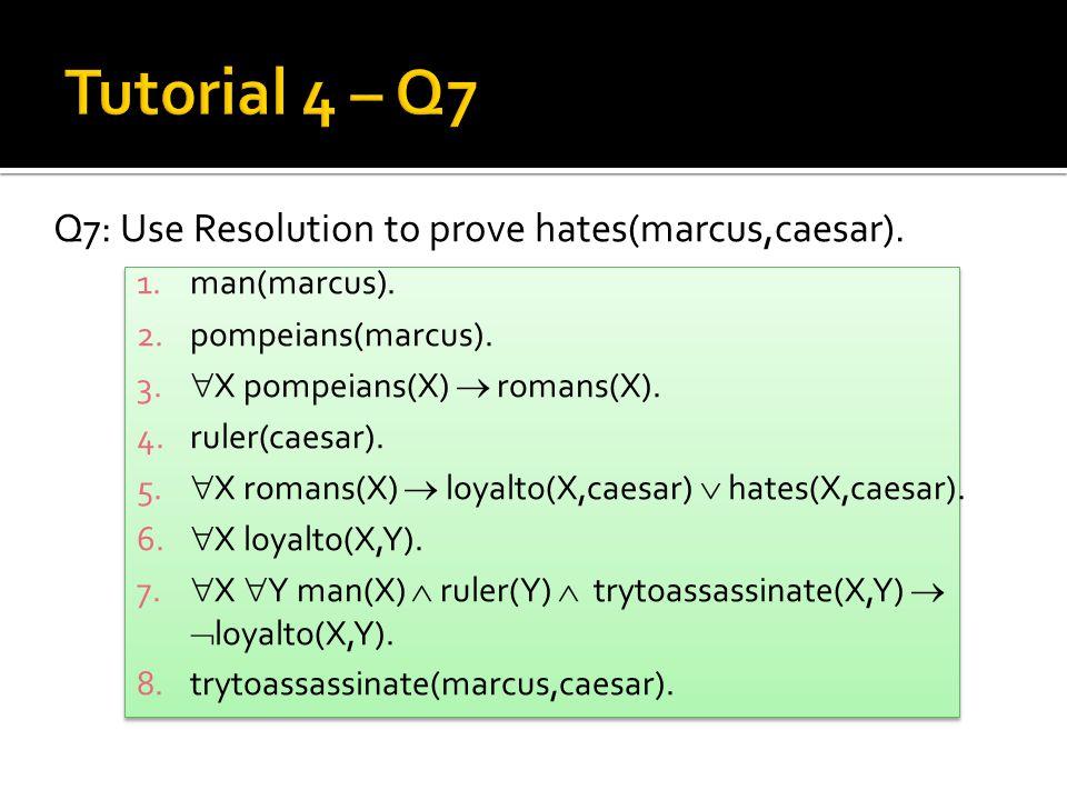 Q7: Use Resolution to prove hates(marcus,caesar). 1.man(marcus).