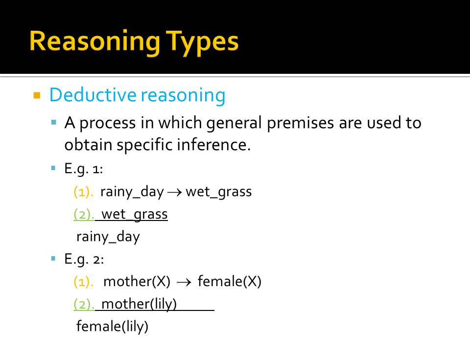  Inductive Reasoning  Human use to arrive new conclusion from a limited set of facts by the process of generalization.